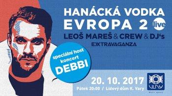 HANÁCKÁ VODKA EVROPA 2 LIVE: Leoš Mareš & Crew & DJ's / Extravaganza + koncert DEBBI