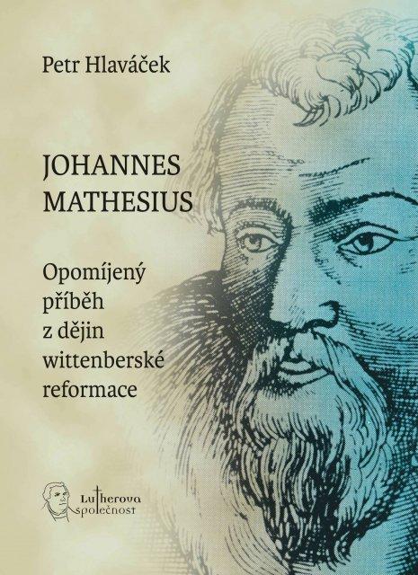 Johannes Mathesius. Opomíjený příběh z dějin wittenberské reformace