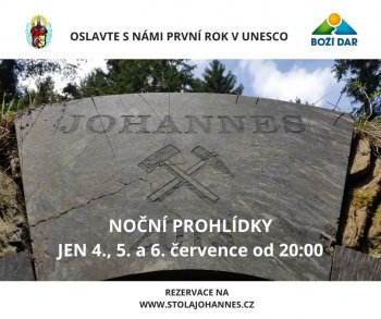OSLAVTE S NÁMI PRVNÍ ROK V UNESCO - SO 4.7., NE 5.7., PO 6.7.2020 noční prohlídky štoly Johannes rezervace zde.