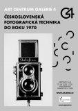 GALERIE 4 | Československá fotografická technika do roku 1970